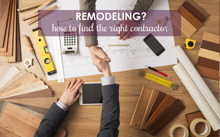 Five Tips to Find the Right Contractor for Your Remodeling Projects