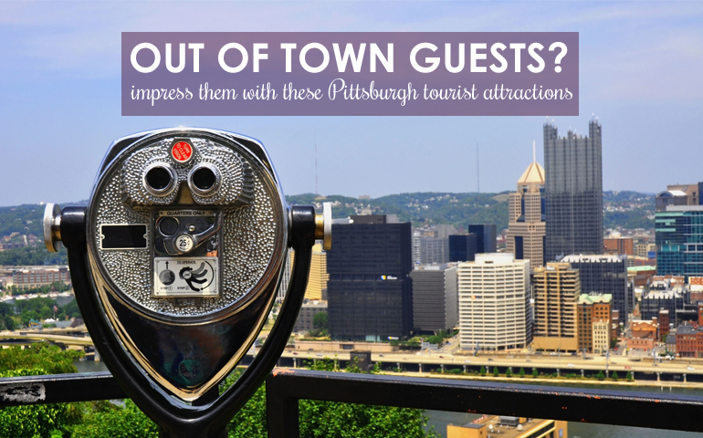 Pittsburgh Tourist Attractions Sure to Impress Any Guest