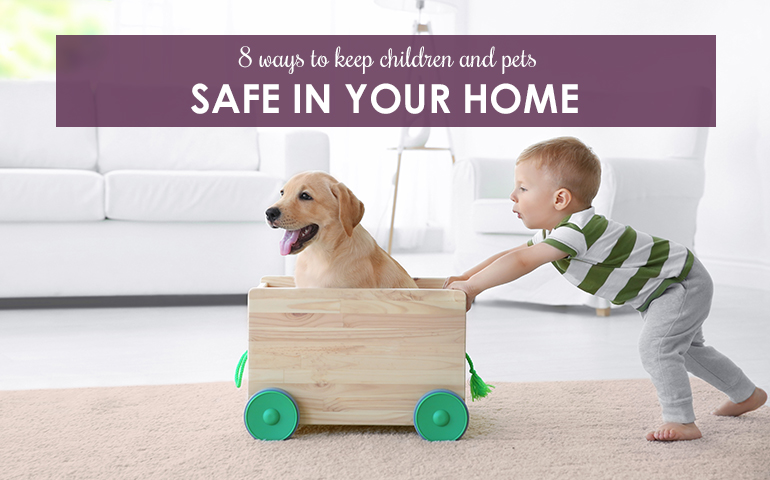 8 Ways to Keep Children and Pets Safe in Your Home