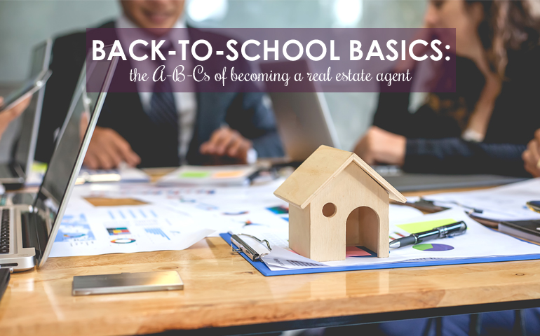 Back-to-School Basics: The A-B-Cs of Becoming a Real Estate Agent
