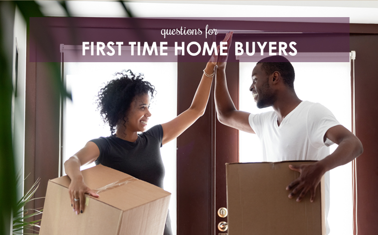 Questions for First Time Home Buyers