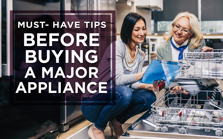 Must-Have Tips Before Buying a Major Appliance