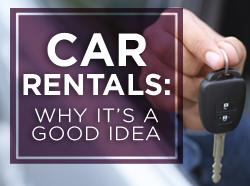 Car Rentals: Why it's a good idea