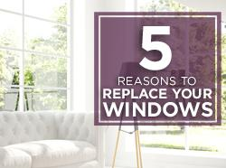 Five Reasons to Replace Your Windows