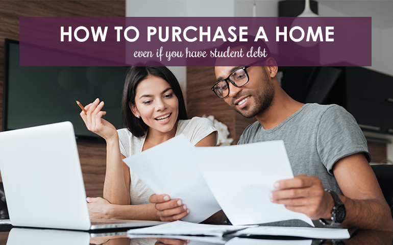 How to Purchase a Home Even If You Have Student Loan Debt