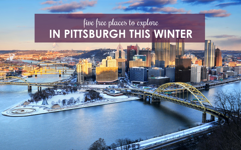 Five Free Places to Explore in Pittsburgh This Winter