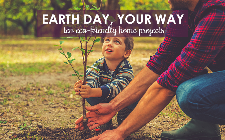 Earth Day, Your Way! 10 Eco-Friendly Home Improvement Projects