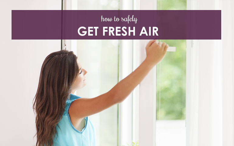 How to Safely Get fresh Air