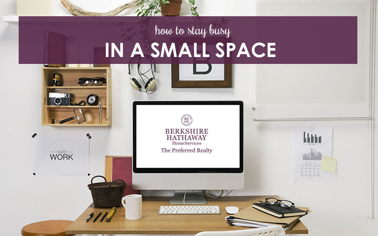 How To Stay Busy in a Small Space