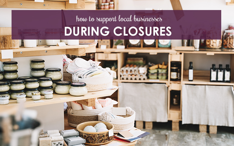 How To Support Local Businesses During Closures