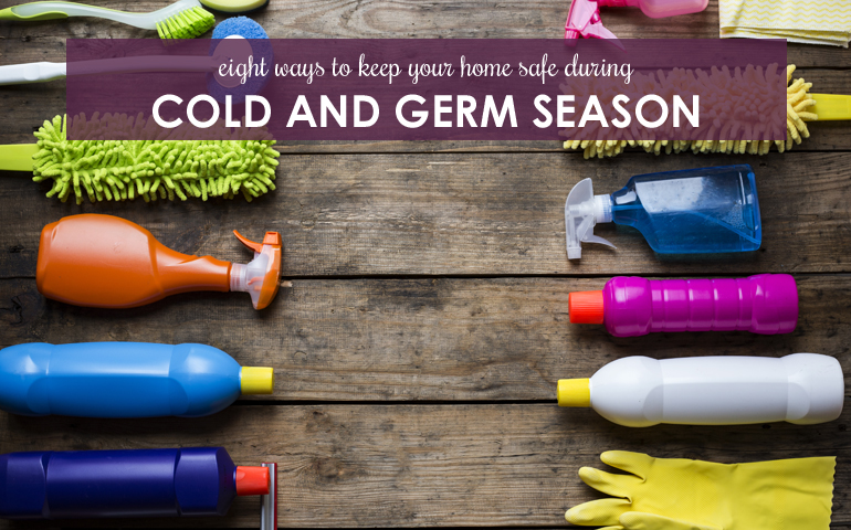 Eight Ways to Keep Your Home Safe During Cold and Germ Season