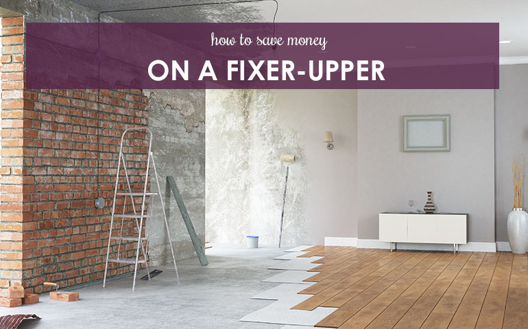 How to Save Money on a Fixer Upper