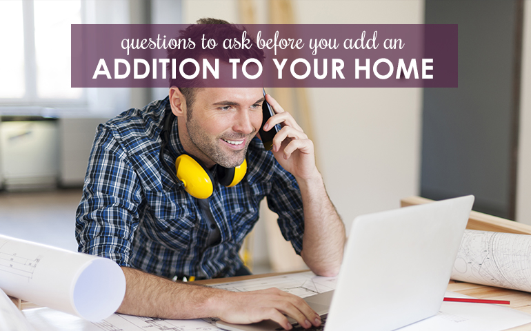Considering an Addition? Ask These Five Questions First.
