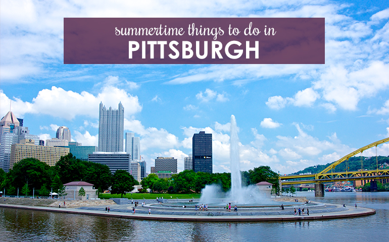 Stack Your Calendar With Summer Fun in Pittsburgh