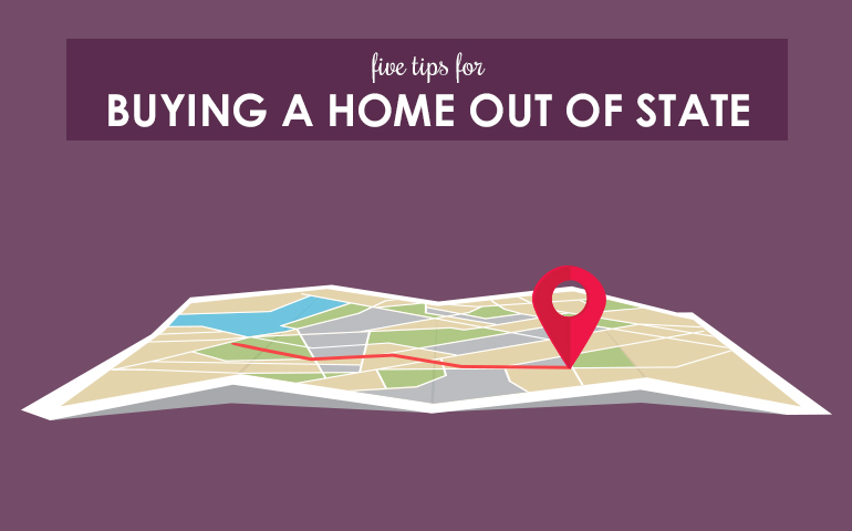 Five Tips for Buying a Home Out of State