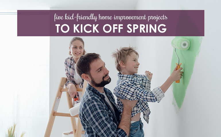 5 Kid-friendly Home Improvement Projects to Kick Off Spring