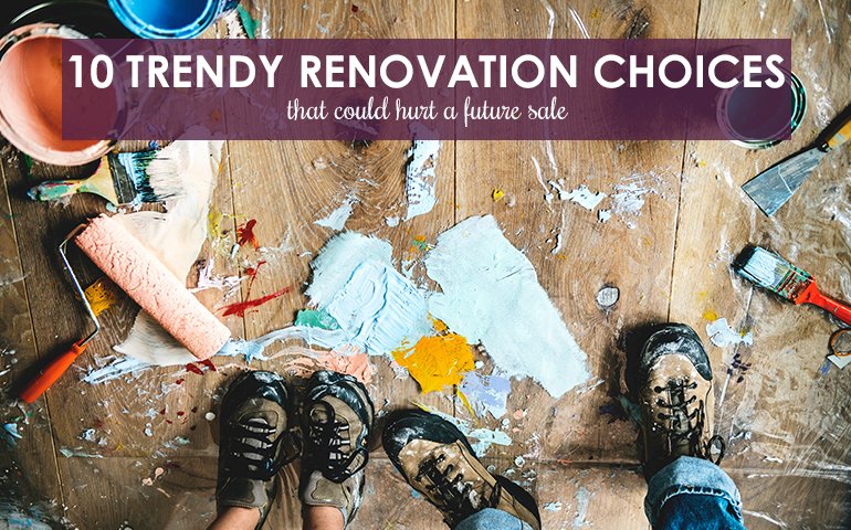10 Trendy Renovation Choices That Could Hurt a Future Sale