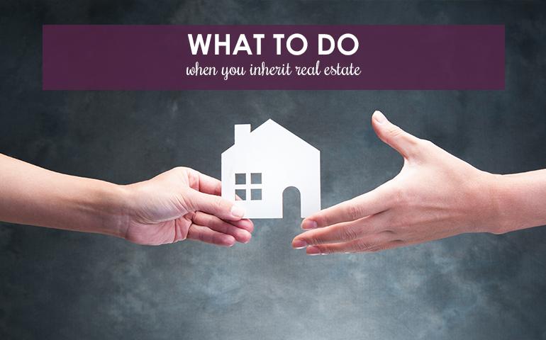 What to Do When You Inherit Real Estate