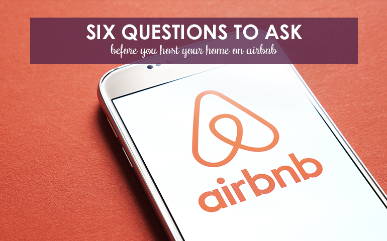 Six Questions to Ask Before You Host Your Home on Airbnb