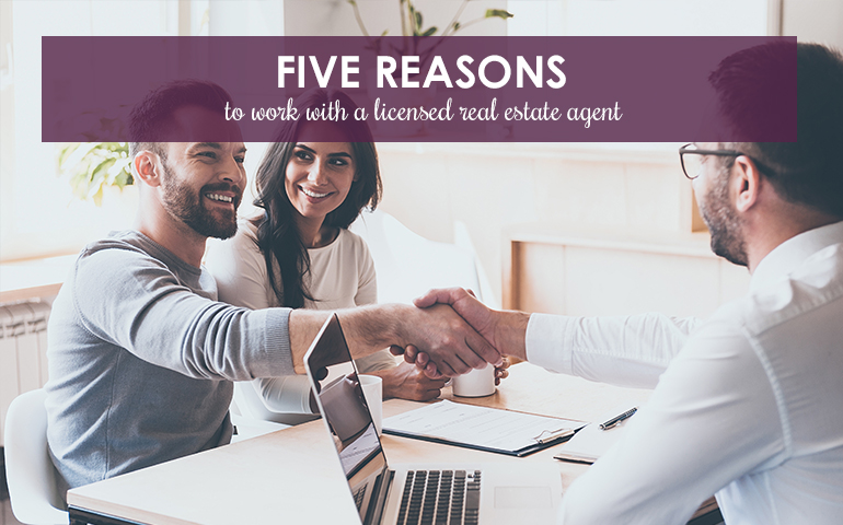Five Reasons to Work with a Licensed Real Estate Agent