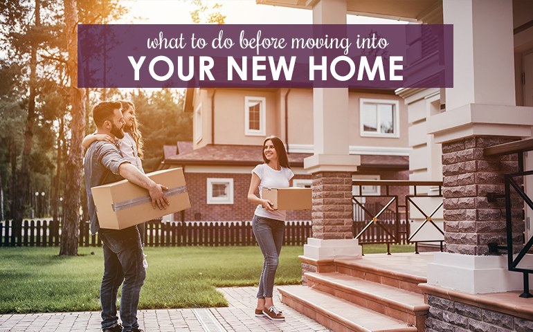 10 Things You Must Do Before Moving Into a New Home
