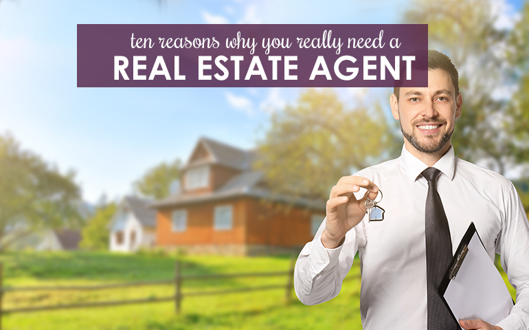 Buyers and Sellers: 10 Reasons You Need a Real Estate Agent