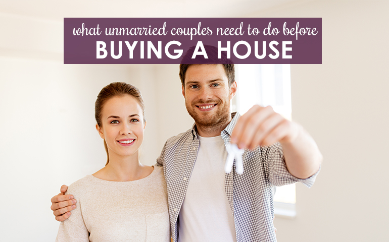 Five Must-Dos for Unmarried Couples Who Want to Buy a Home Together