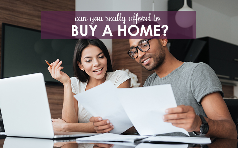 Can you really afford a home? 5 Things to Consider