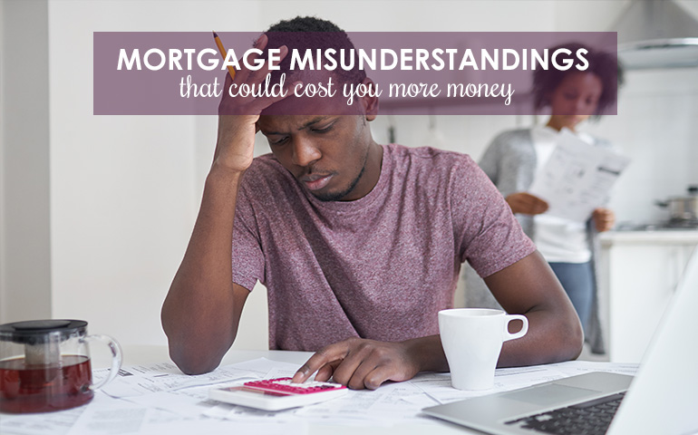 Don't Be Confused. These Mortgage Misunderstandings Can Cost You
