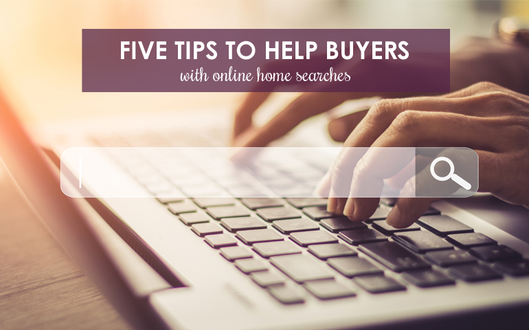 Five Tips to Help Buyers With Online Home Searches