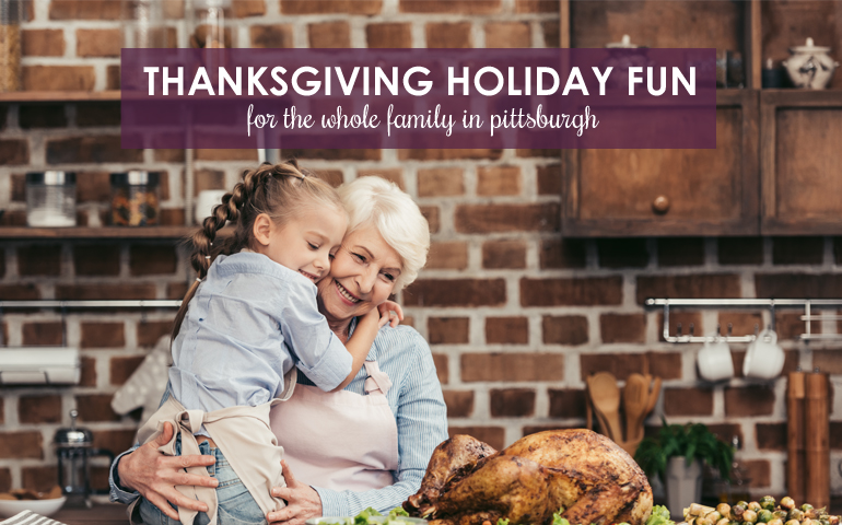Thanksgiving Holiday Fun for the Whole Family in Pittsburgh