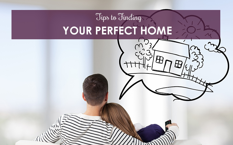 Tips to Finding Your Perfect Home