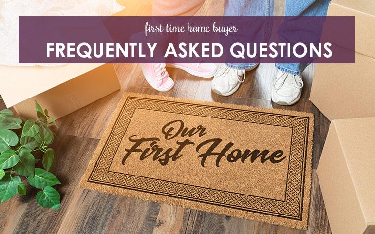 First Time Homebuyer FAQ