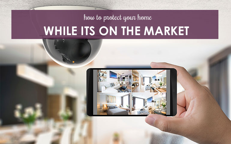 How to Protect Your Home While it's on the Market