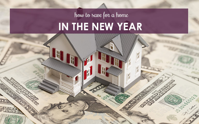 How To Save For a Home in The New Year