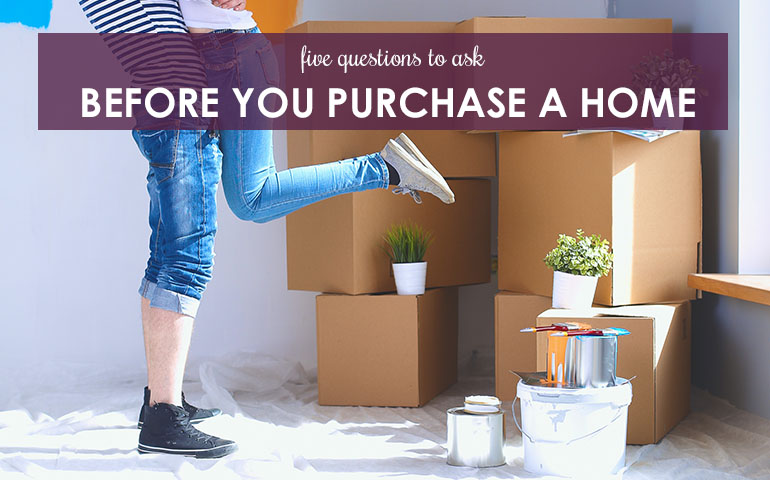 Five Questions to Ask Before You Purchase a Home