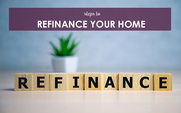Steps To Refinance Your Home