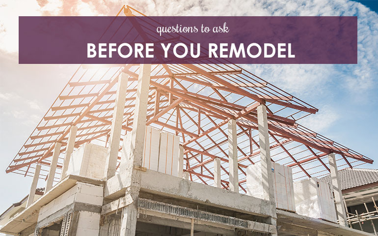 Questions to Ask Before you Remodel