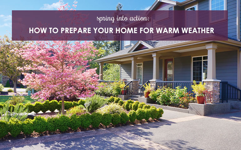 Spring Into Action! How to Prepare Your Home For Warm Weather