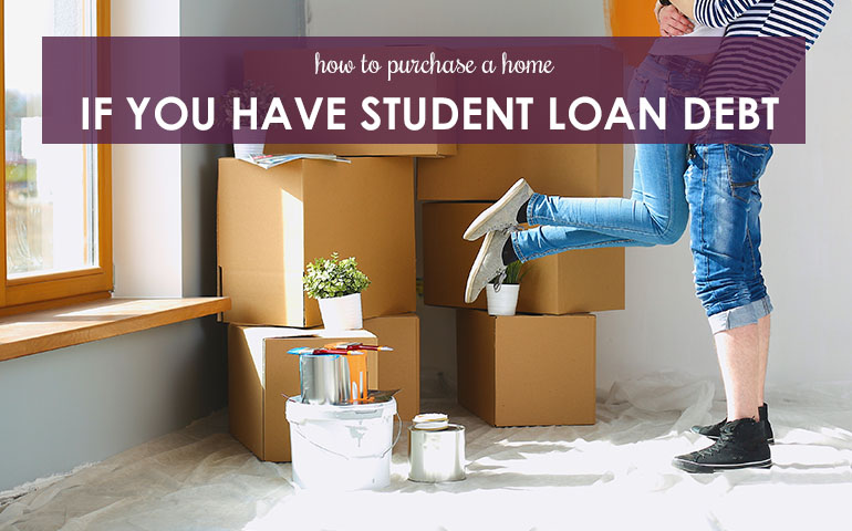 How to Purchase a Home If You Have Student Loan Debt