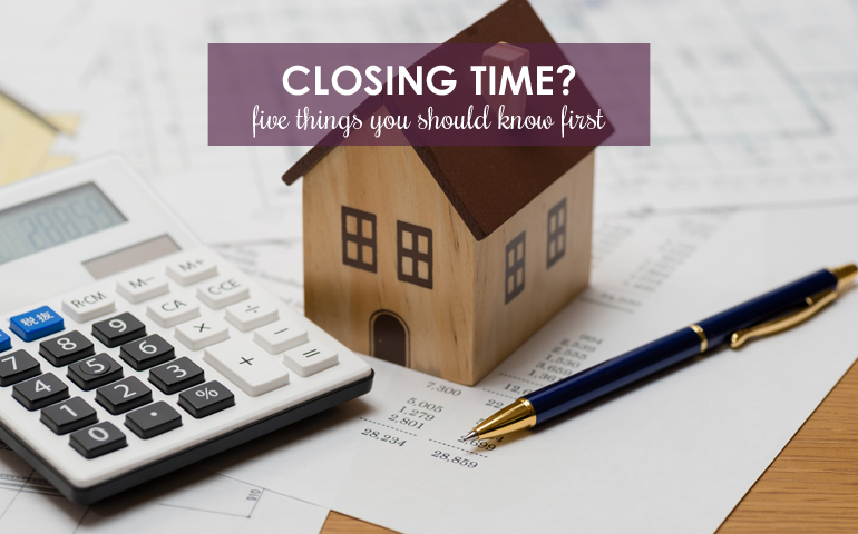 Closing Time? Five Things You Should Know First