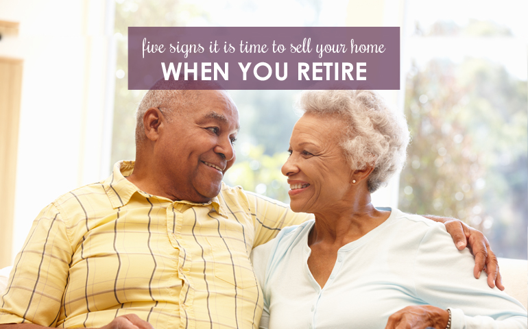 Five Signs It Is Time to Sell Your Home When You Retire