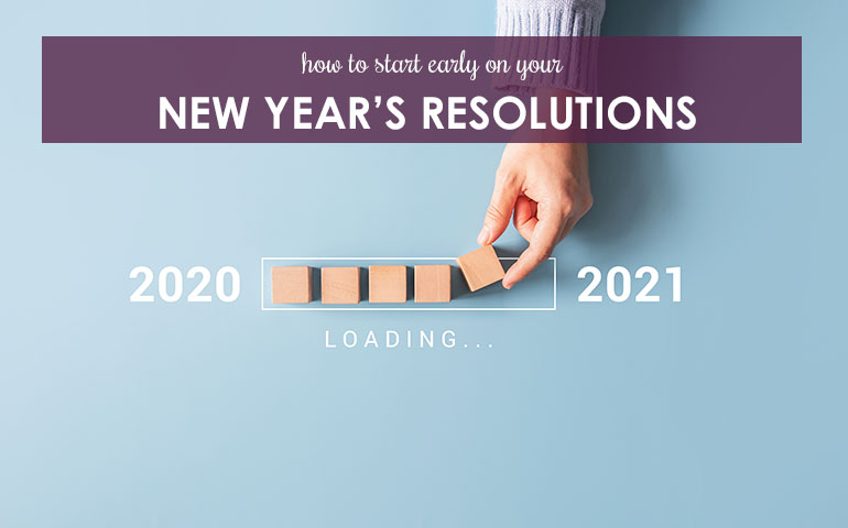 How to Start Early on Your New Year's Resolutions