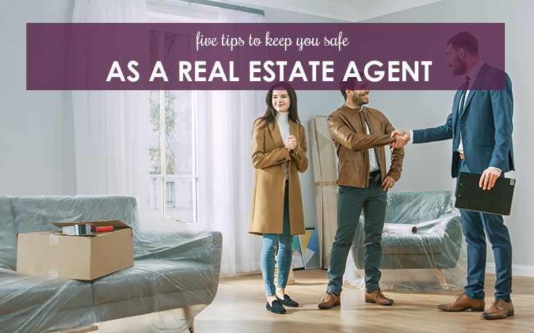 Five Tips to Keep You Safe as a Real Estate Agent