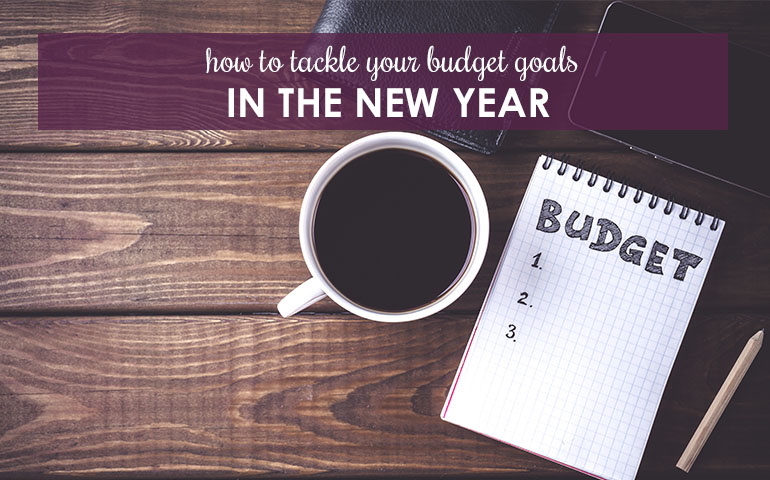 How To Tackle Your Budget Goals in the New Year
