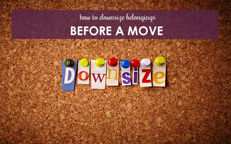 How To Downsize Belongings Before a Move