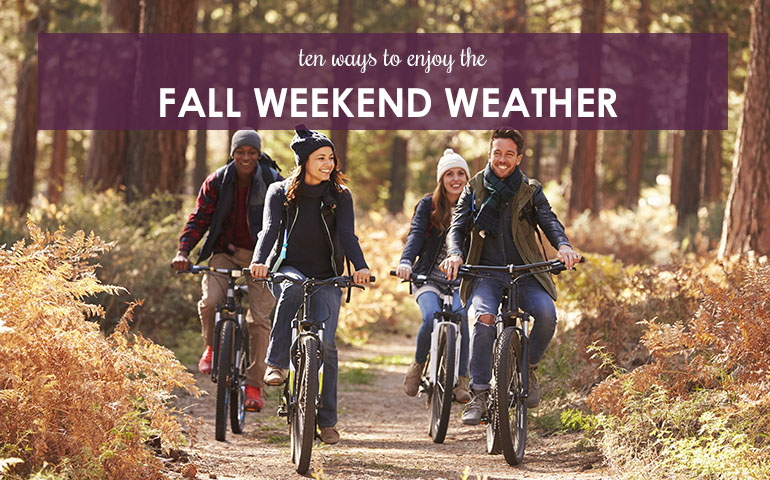 Ten Ways to Enjoy the Fall Weekend Weather