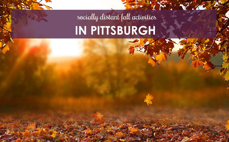 Socially Distant Fall Activities in Pittsburgh