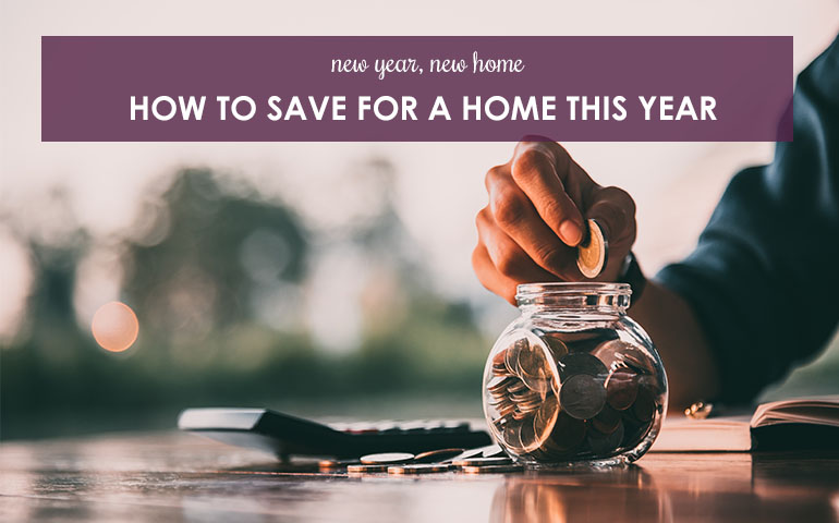 New Year, New Home: How to Save for a Home this Year