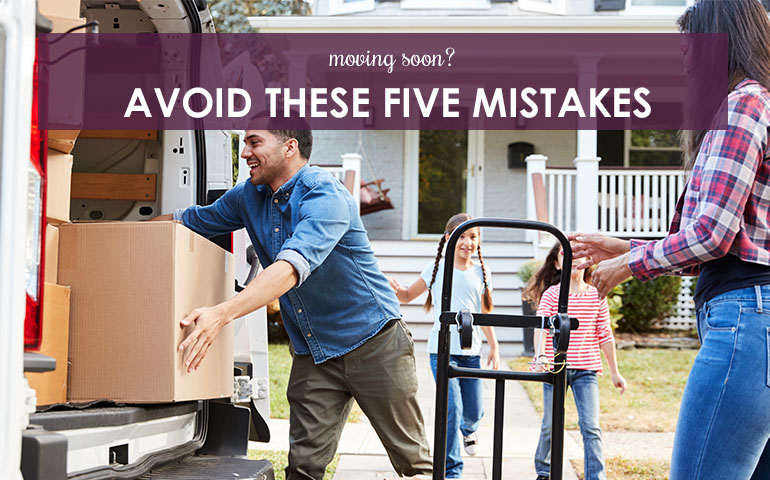 Moving Soon? Avoid These Five Mistakes